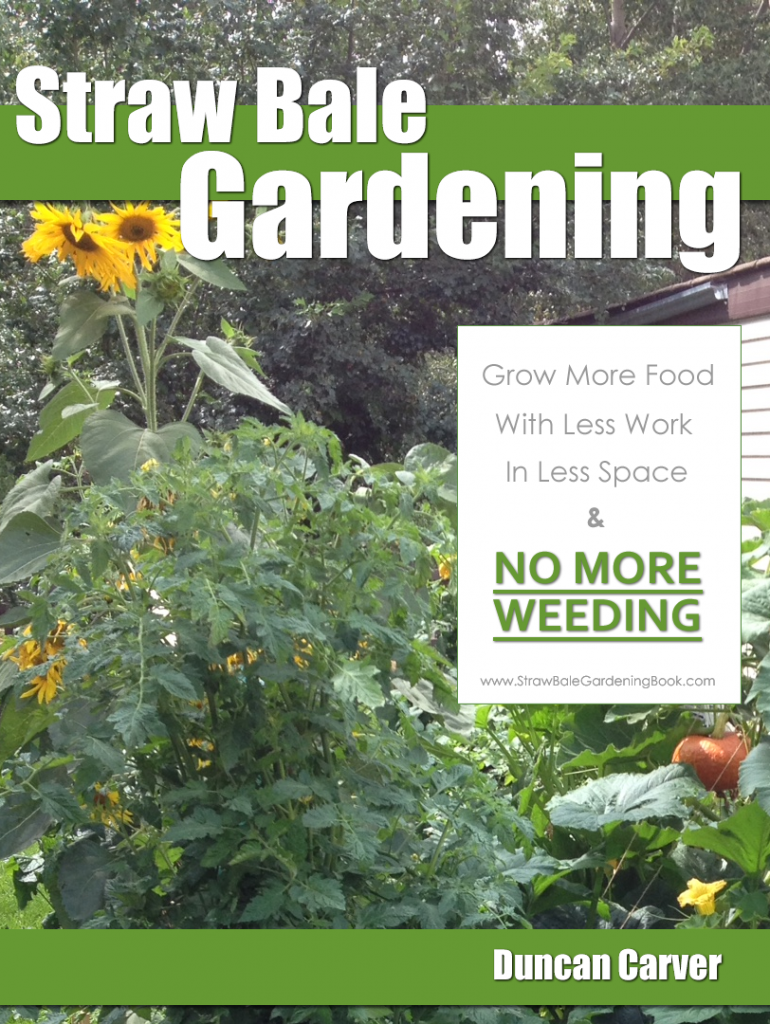 Straw Bale Gardening Book - How To Grow More Food, With Less Work, In Less Space, and With No More Weeding...